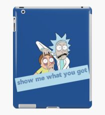 Rick and Morty - Show me what you got iPad Case/Skin