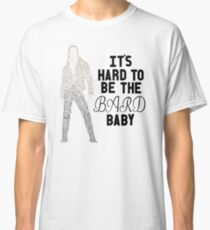 It's Hard to be the Bard, Baby Classic T-Shirt