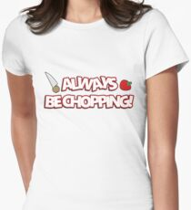 Always Be Chopping! Fitted T-Shirt
