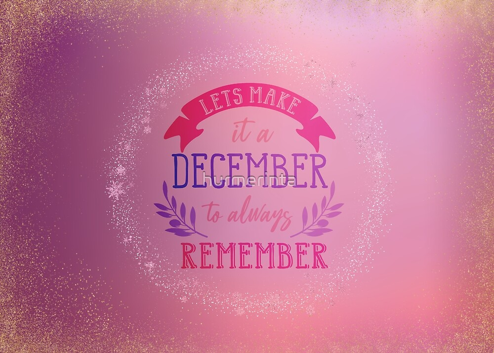 Lets Make This A December To Remember 2 by hurmerinta