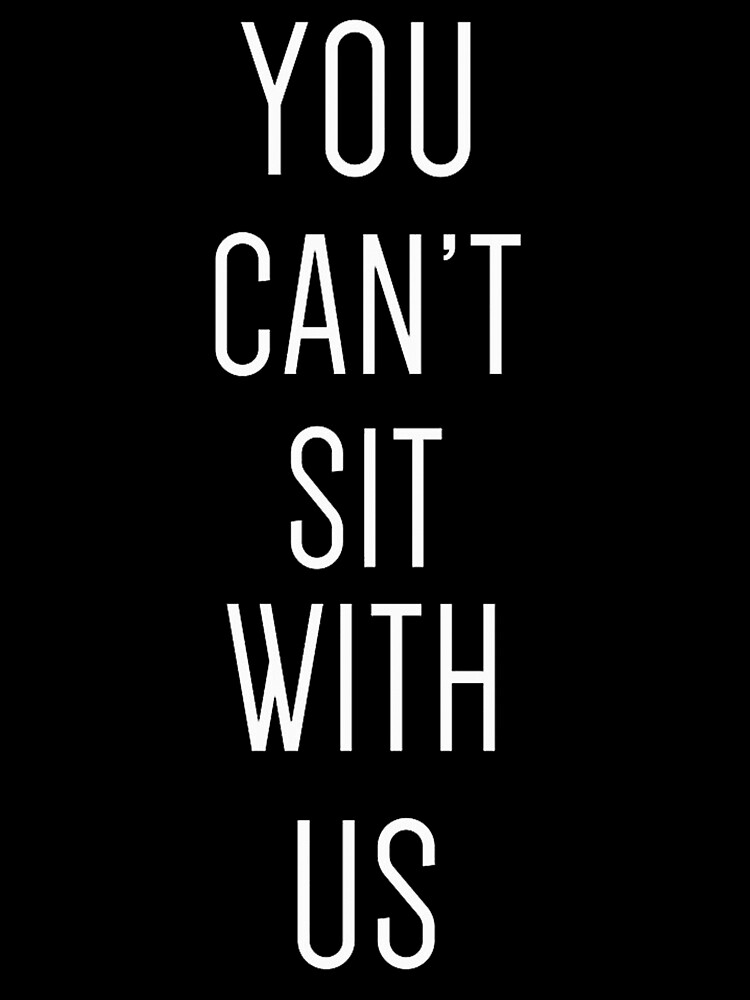 YOU CAN'T SIT WITH US by sebalbiero