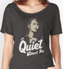 Quiet without you Women's Relaxed Fit T-Shirt