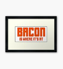 BACON IS WHERE IT'S AT Framed Print