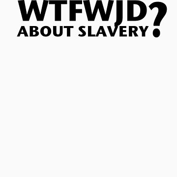 WFTWJD Slavery by morepraxis