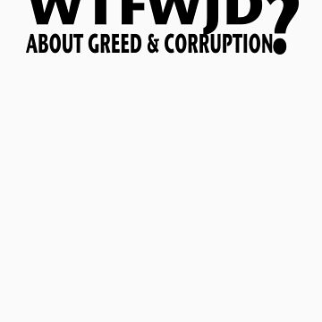 WFTWJD Greed by morepraxis