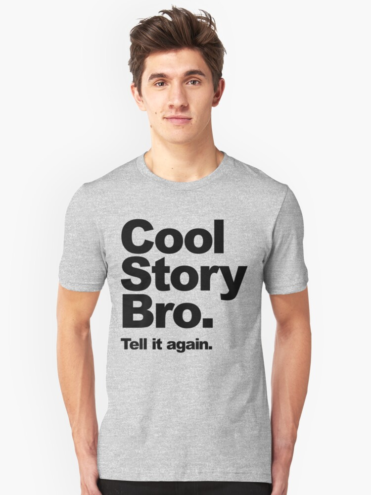 Cool Story Bro. Black Text Unisex T-Shirt Front