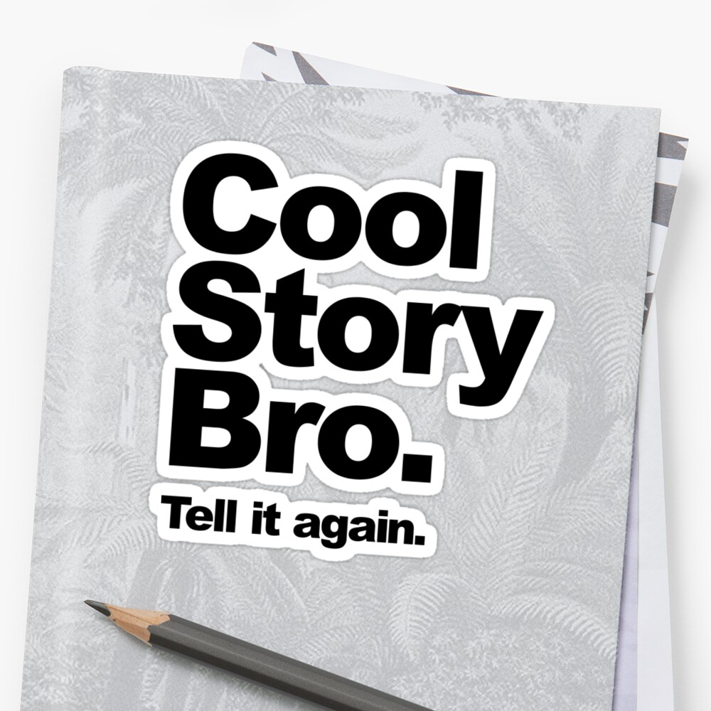 Cool Story Bro. Black Text by BiggStankDogg