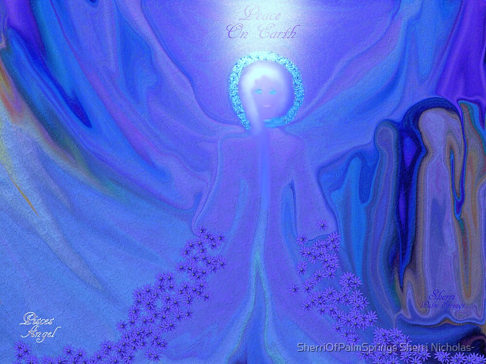 PISCES ANGEL!!      PEACE ON EARTH by SherriOfPalmSprings Sherri Nicholas-