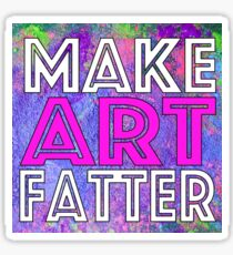 Make Art Fatter! Sticker