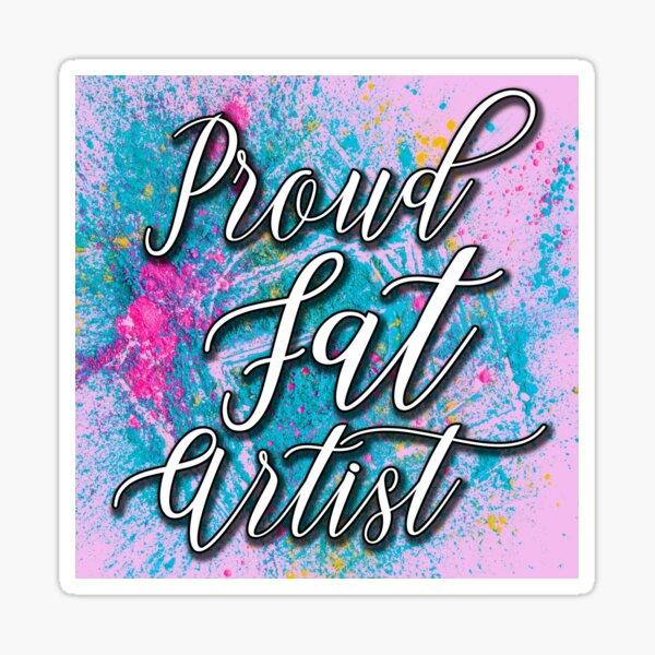 Proud Fat Artist! Sticker