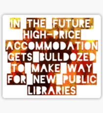 In The Future, High-Price Accomodation Gets Bulldozed To Make Way For New Public Libraries Sticker