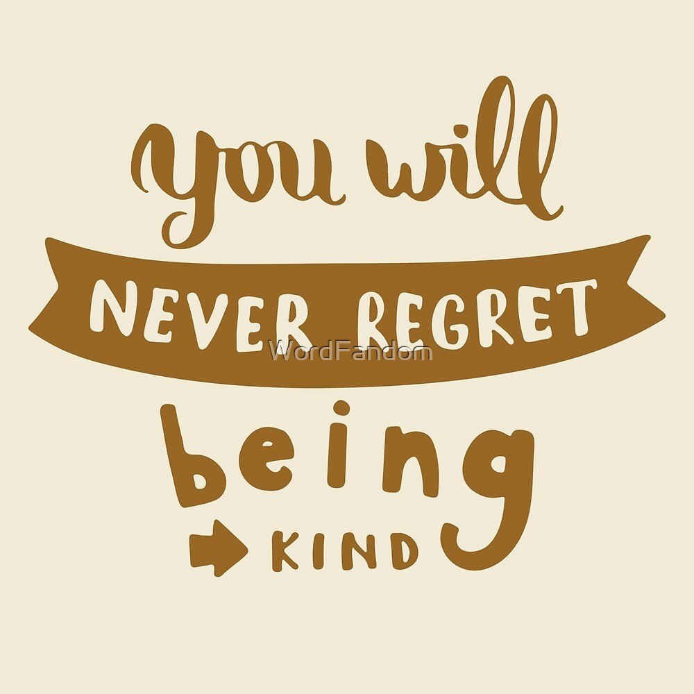Motivational Inspirational and Positive quote - You will never regret being kind  typography text art by Word Fandom - wordfandom by WordFandom