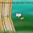 What does a fish say when it hits a wall by max motmans
