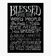 Blessed are the Weird People Photographic Print