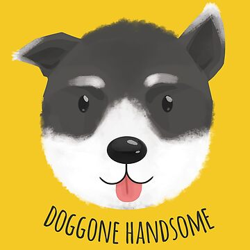 Doggone Handsome by Shipman