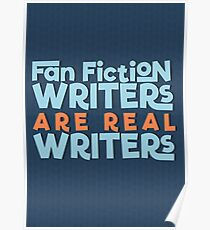 Fan Fiction Writers Are Real Writers Poster