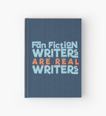 Fan Fiction Writers Are Real Writers Hardcover Journal
