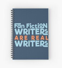 Fan Fiction Writers Are Real Writers Spiral Notebook