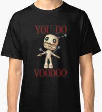 You Do Voodoo Classic T-Shirt