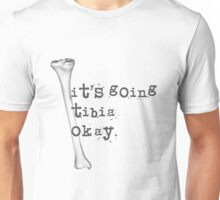 It's Going Tibia Okay Unisex T-Shirt