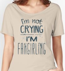 I'M NOT CRYING, I'M FANGIRLING Women's Relaxed Fit T-Shirt
