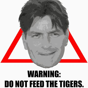 Charlie Sheen: Do not feed the tigers. by nickwho