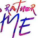 I'd rather be me by Theatre Thoughts