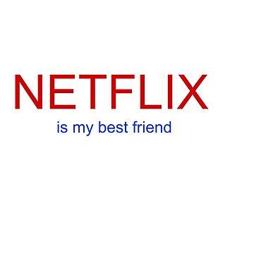 Netflix is my best friend by thatfangirlgini