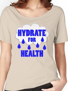 hydrate for health Women's Relaxed Fit T-Shirt