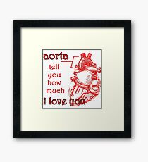 Aorta Tell You How Much I Love You Framed Print