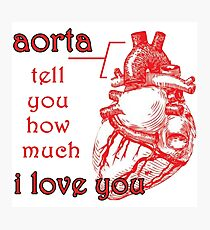 Aorta Tell You How Much I Love You Photographic Print
