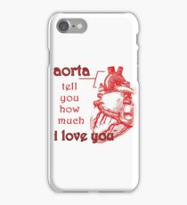 Aorta Tell You How Much I Love You iPhone Case/Skin