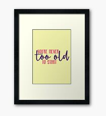 You're Never Too Old to Start Framed Print