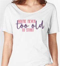 You're Never Too Old to Start Relaxed Fit T-Shirt