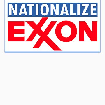 NATIONALIZE EXXON by jessejessejesse
