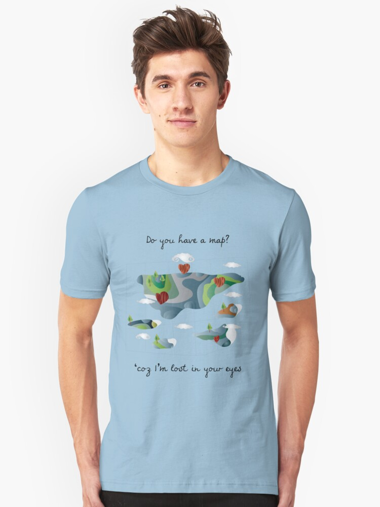 do you have a map? Unisex T-Shirt Front