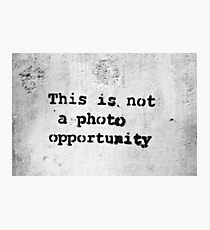 This is Not a Photo Opportunity Photographic Print