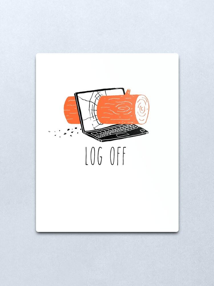 Alternate view of Log Off Metal Print