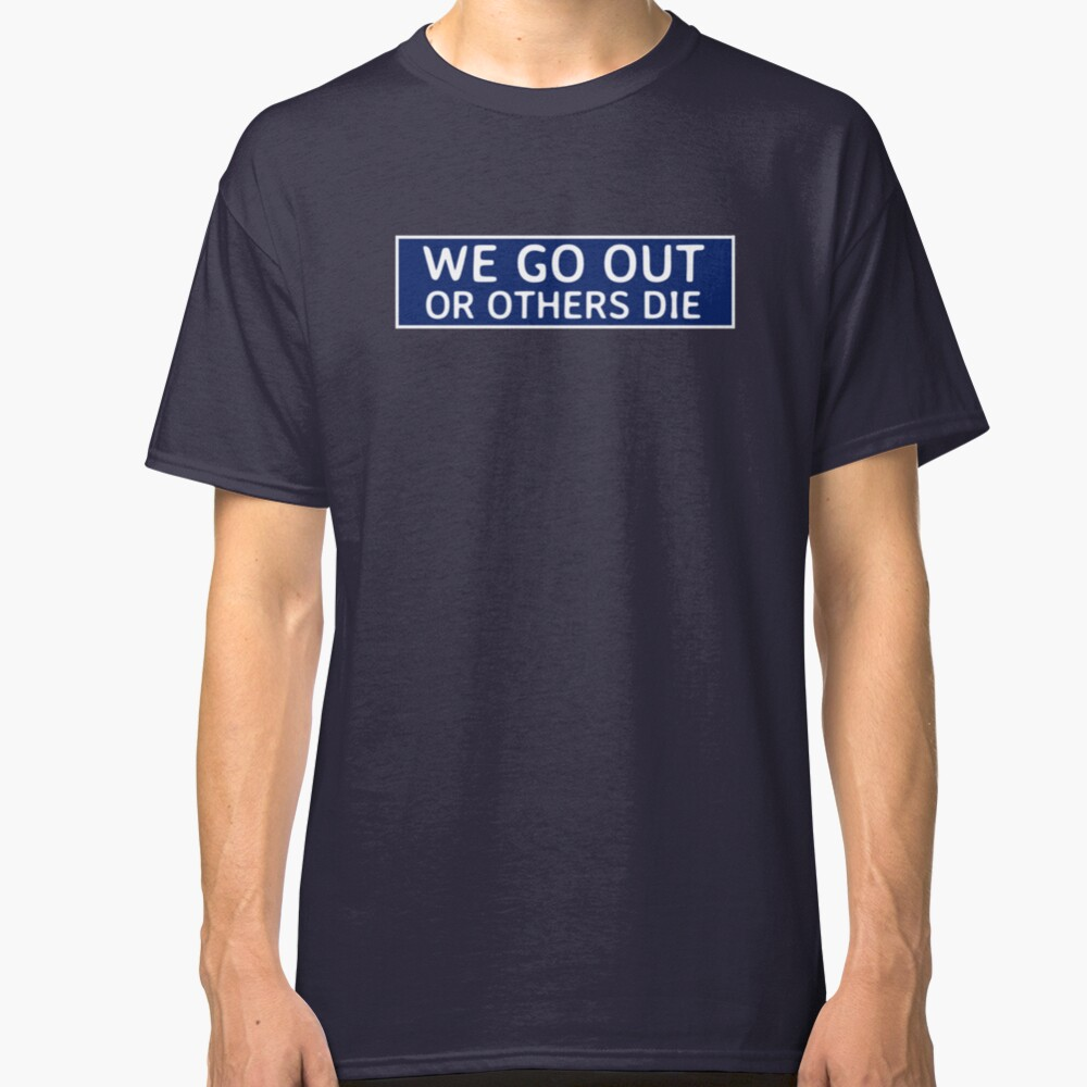 We Go Out Classic T-Shirt