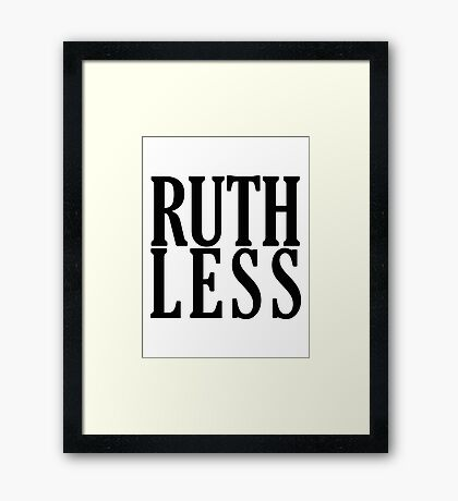 Ruthless! Framed Print