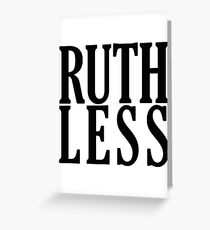 Ruthless! Greeting Card