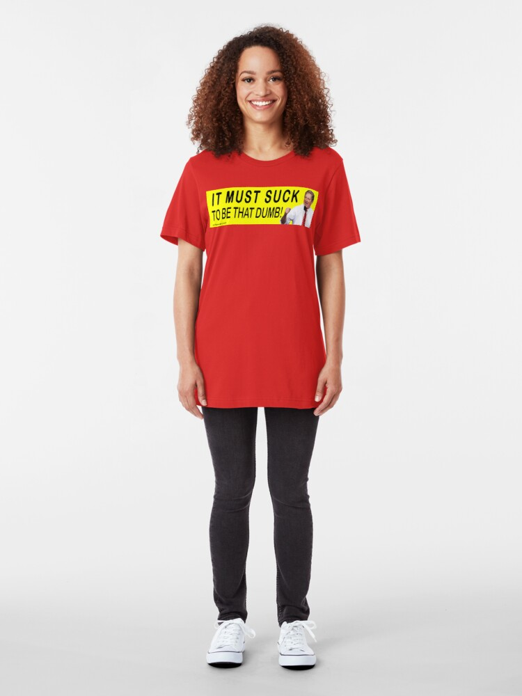 Alternate view of It Must Suck To Be That Dumb! Slim Fit T-Shirt