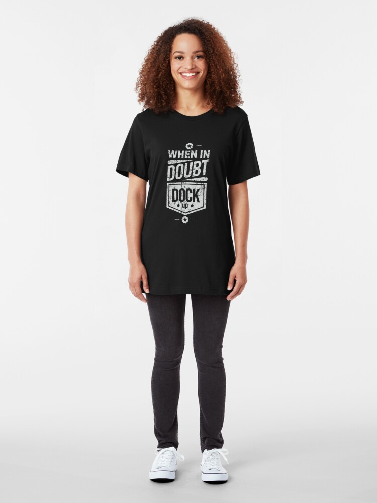 Alternate view of When in Doubt Dock Up Slim Fit T-Shirt