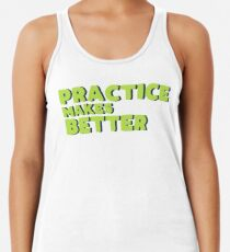 Practice makes better Racerback Tank Top