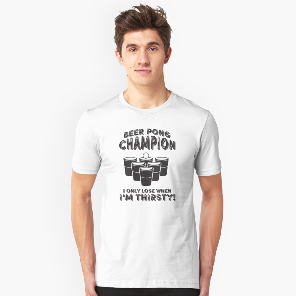 Beer Pong Champion I only lose when I'm thirsty Unisex T-Shirt Front