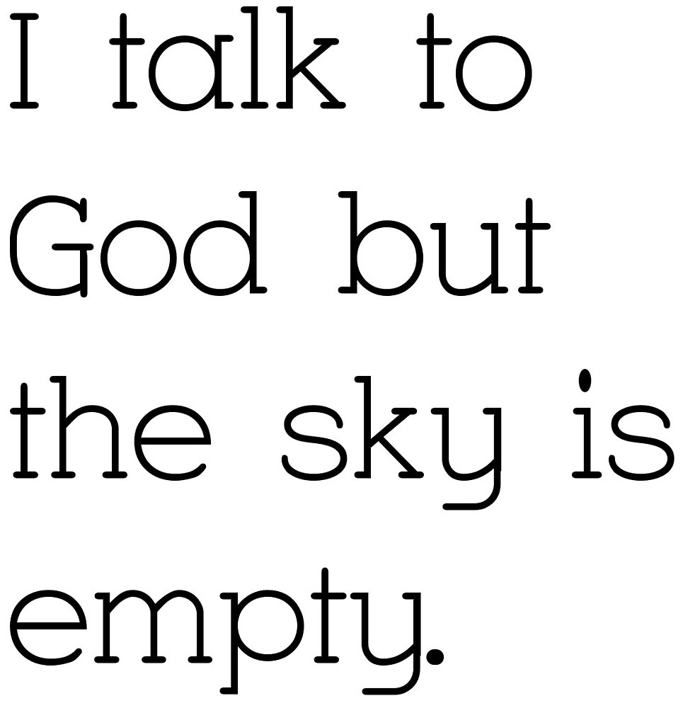 I Talk To God But The Sky Is Empty By Gekoladie Redbubble
