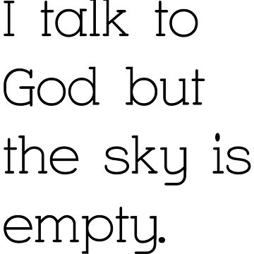 I Talk To God But The Sky Is Empty Womens Relaxed Fit T Shirt By