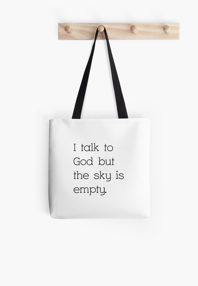 I Talk To God But The Sky Is Empty Tote Bags By Gekoladie Redbubble