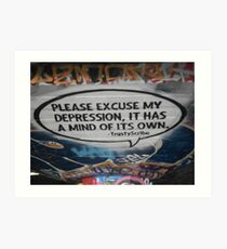 Please excuse my depression it has a mind of its own Art Print