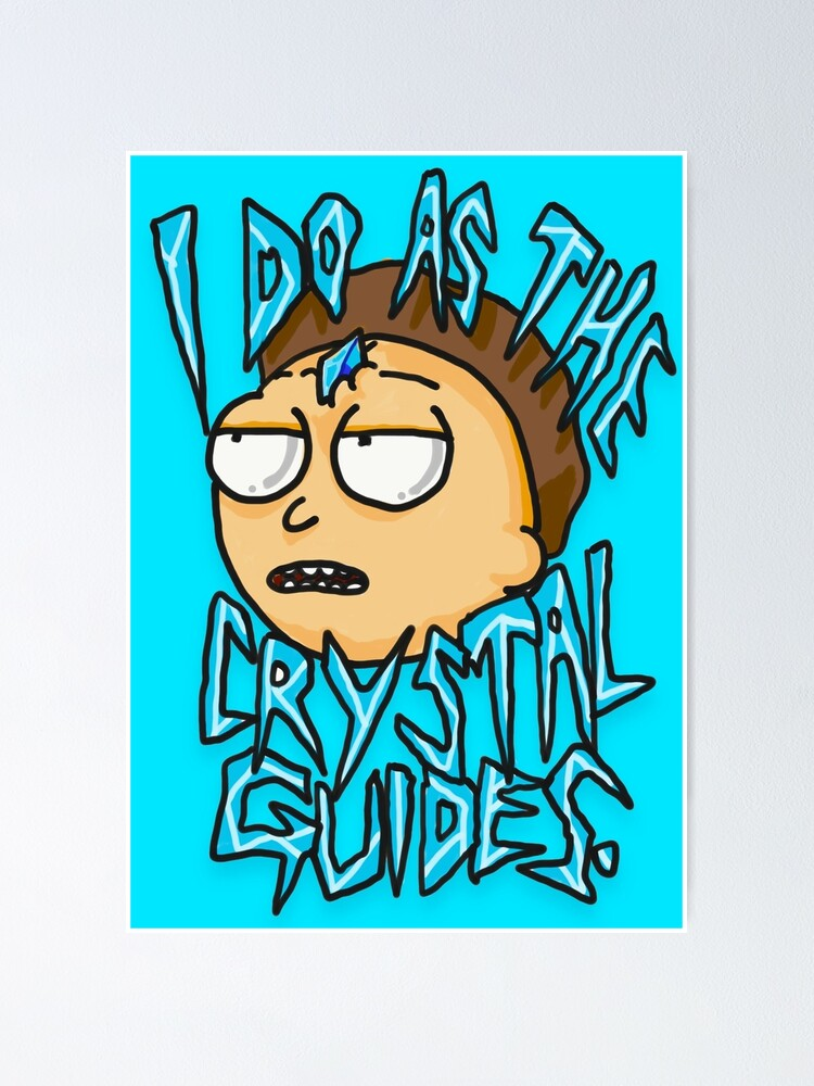 """Alternate view of Morty """"I Do As The Crystal Guides"""" quote from Rick and Morty™ Death Crystal Poster"""
